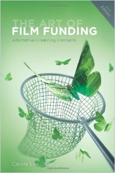Carole Dean's The Art of Film Funding, 2nd Editiion: Alternative Financing Concepts